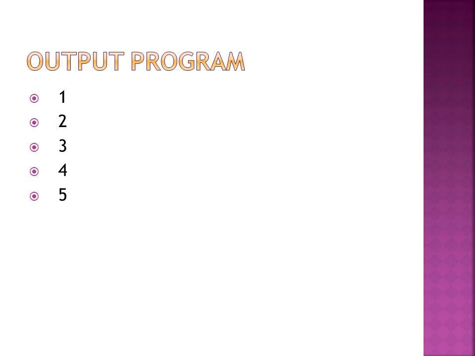 OUTPUT PROGRAM 1 2 3 4 5