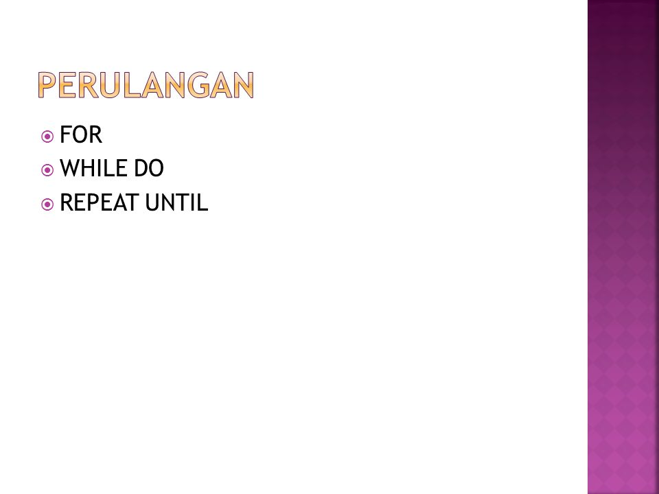 PERULANGAN FOR WHILE DO REPEAT UNTIL