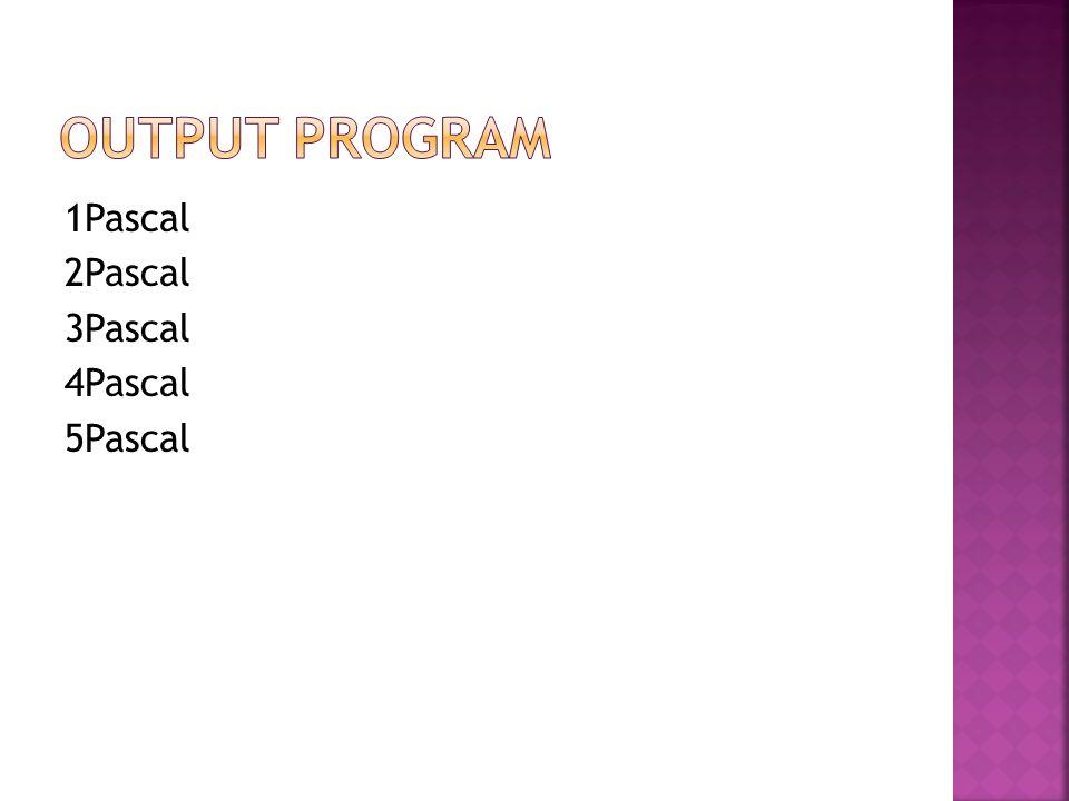 Output Program 1Pascal 2Pascal 3Pascal 4Pascal 5Pascal