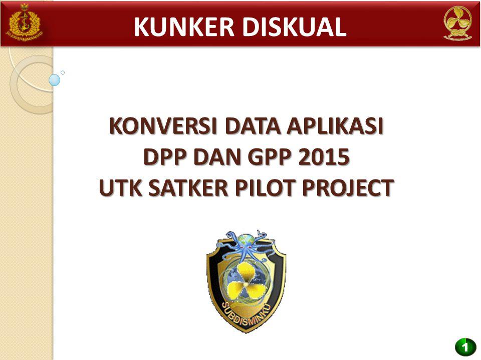 KONVERSI DATA APLIKASI DPP DAN GPP 2015 UTK SATKER PILOT PROJECT