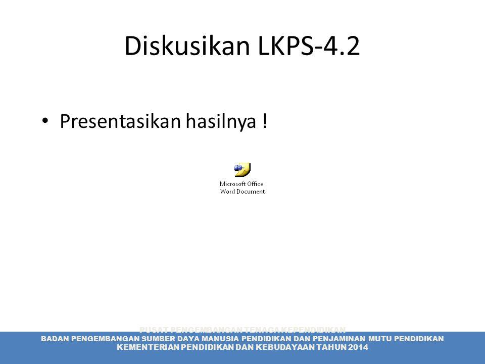Diskusikan LKPS-4.2 Presentasikan hasilnya !