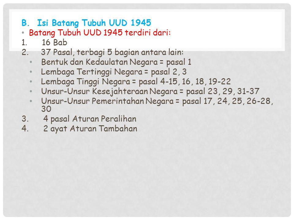 B. Isi Batang Tubuh UUD 1945 Batang Tubuh UUD 1945 terdiri dari: 1. 16 Bab. 2. 37 Pasal, terbagi 5 bagian antara lain: