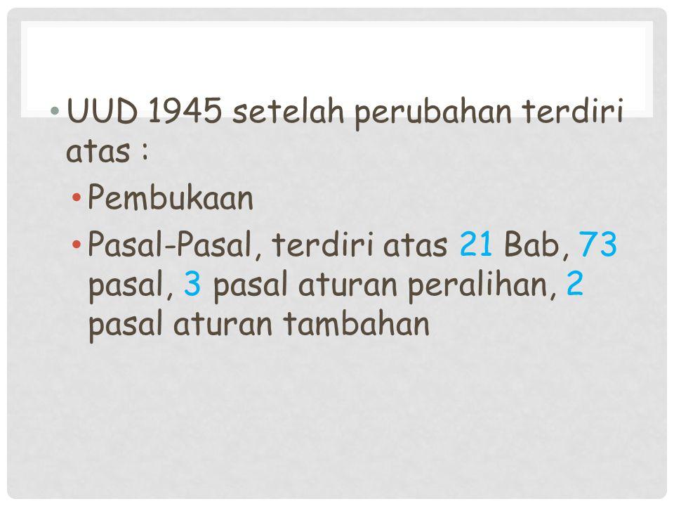 UUD 1945 setelah perubahan terdiri atas :