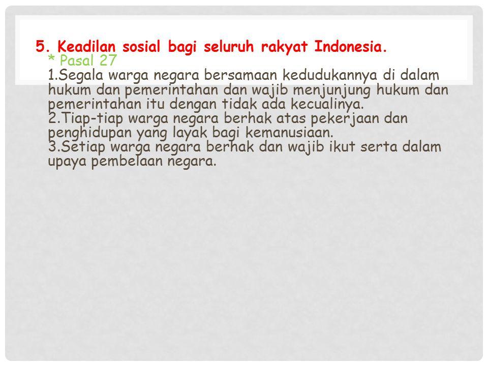 5. Keadilan sosial bagi seluruh rakyat Indonesia. Pasal 27 1