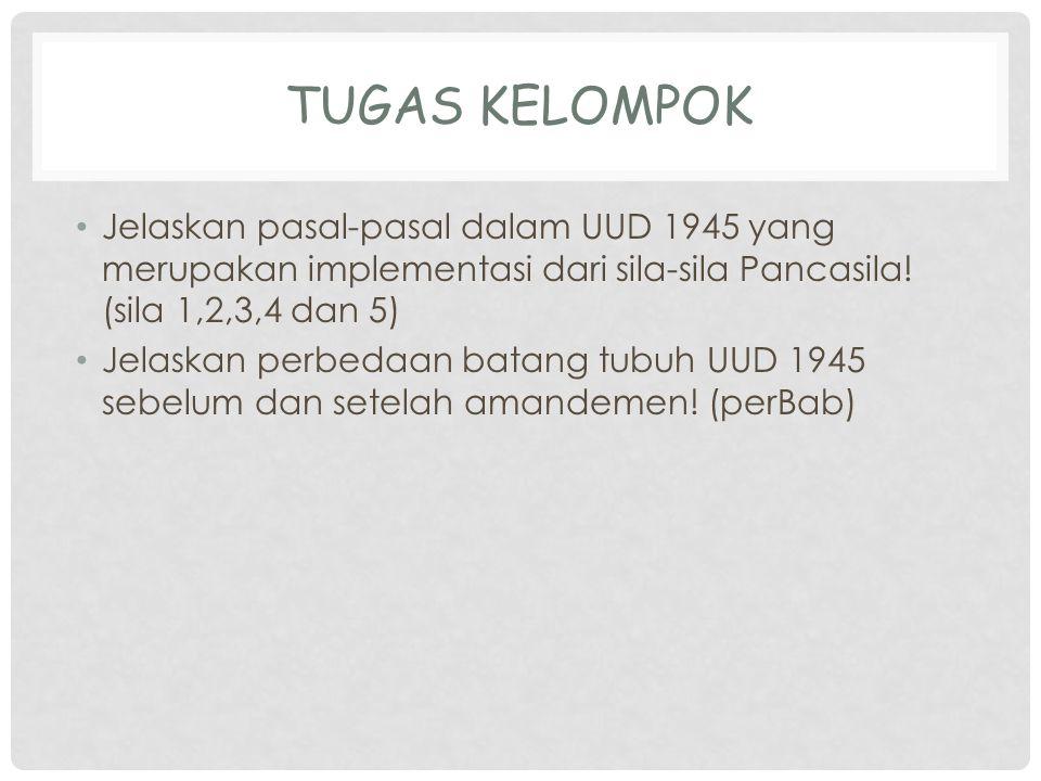 Tugas Kelompok Jelaskan pasal-pasal dalam UUD 1945 yang merupakan implementasi dari sila-sila Pancasila! (sila 1,2,3,4 dan 5)
