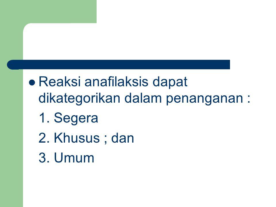 Reaksi anafilaksis dapat dikategorikan dalam penanganan :