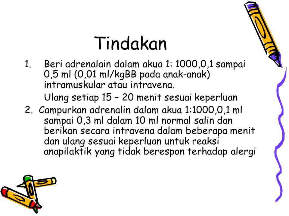 Tindakan Beri adrenalain dalam akua 1: 1000,0,1 sampai 0,5 ml (0,01 ml/kgBB pada anak-anak) intramuskular atau intravena.