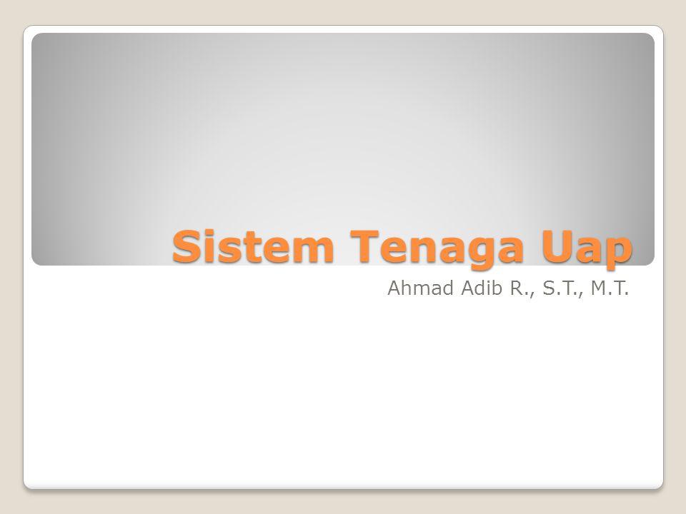 Sistem Tenaga Uap Ahmad Adib R., S.T., M.T.