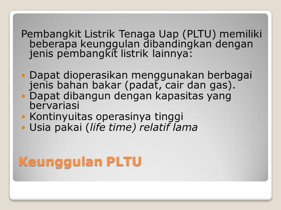 Pembangkit Listrik Tenaga Uap (PLTU) memiliki beberapa keunggulan dibandingkan dengan jenis pembangkit listrik lainnya:
