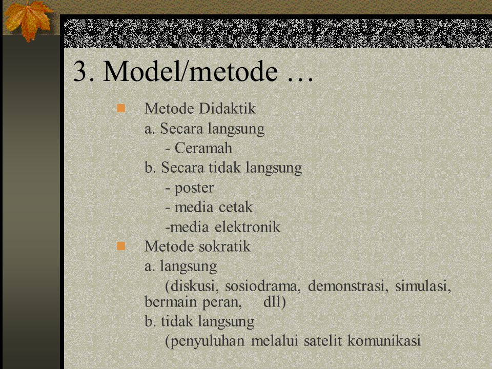 3. Model/metode … Metode Didaktik a. Secara langsung - Ceramah