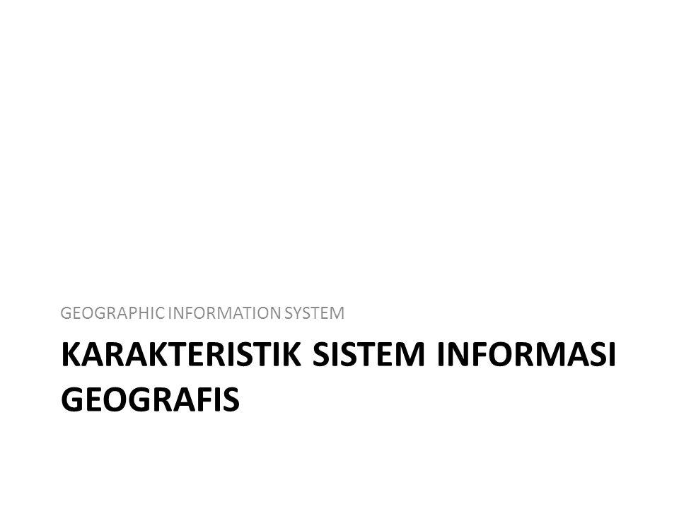 karakteristik Sistem Informasi geografis