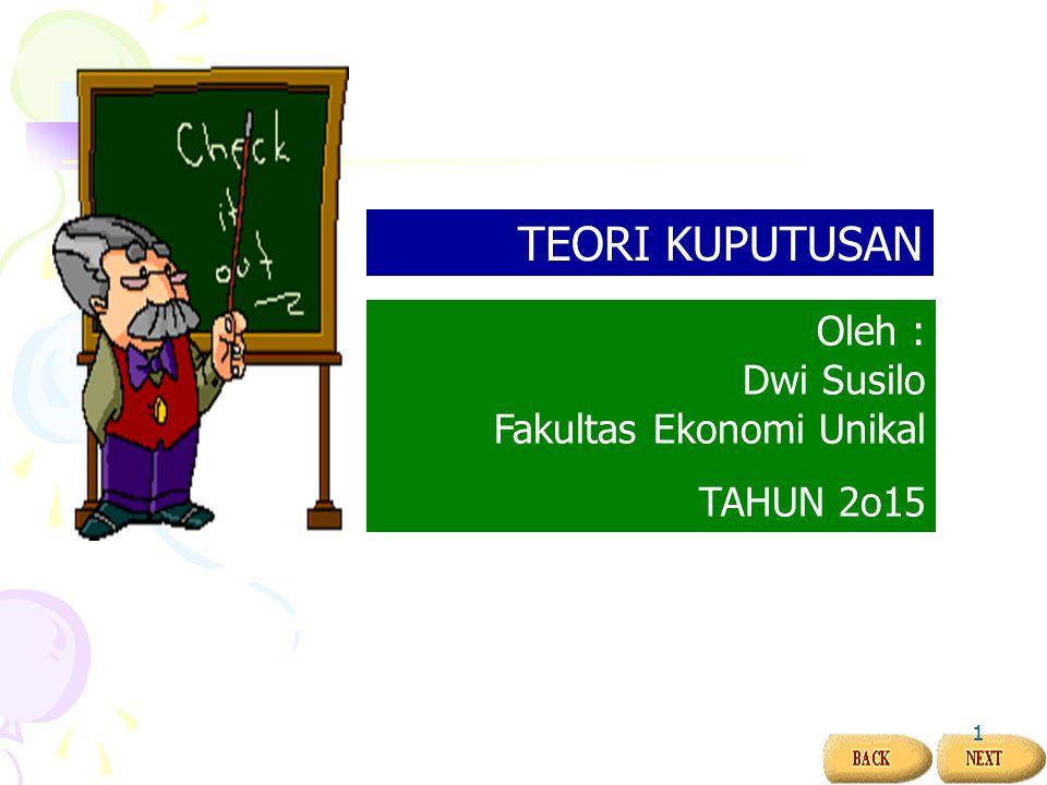TEORI KUPUTUSAN Oleh : Dwi Susilo Fakultas Ekonomi Unikal.