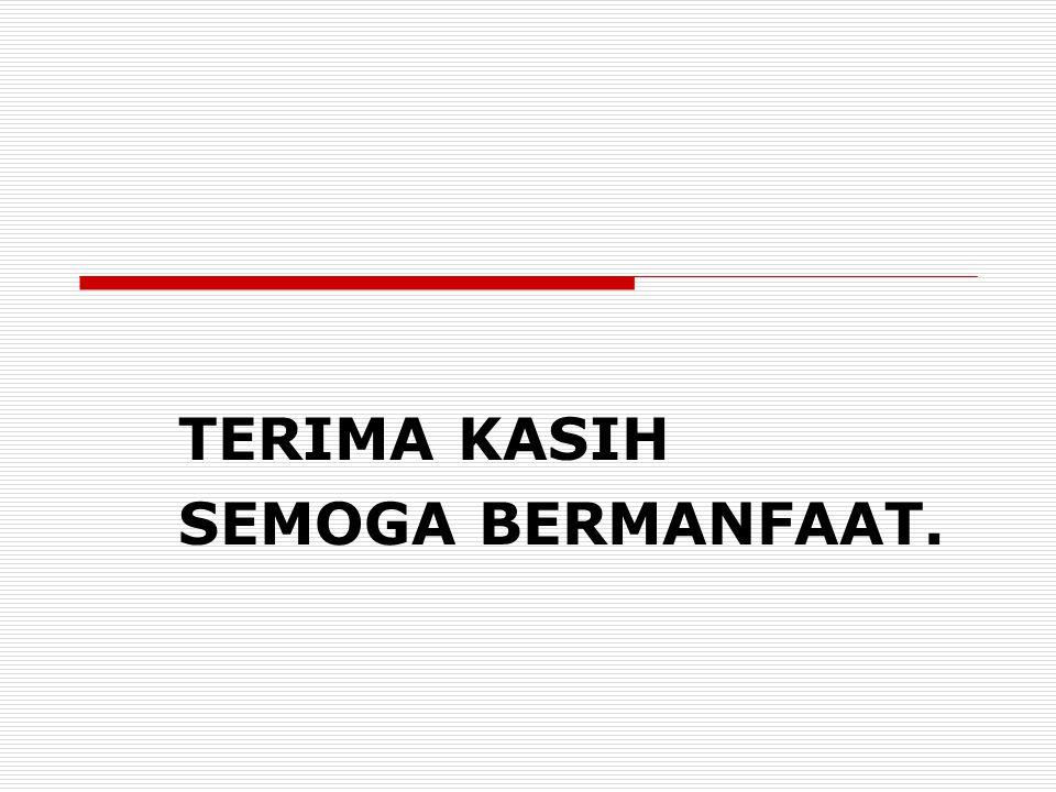 TERIMA KASIH SEMOGA BERMANFAAT.