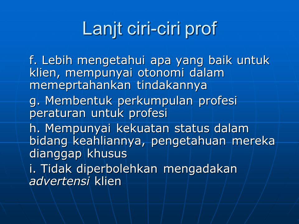 Lanjt ciri-ciri prof f. Lebih mengetahui apa yang baik untuk klien, mempunyai otonomi dalam memeprtahankan tindakannya.