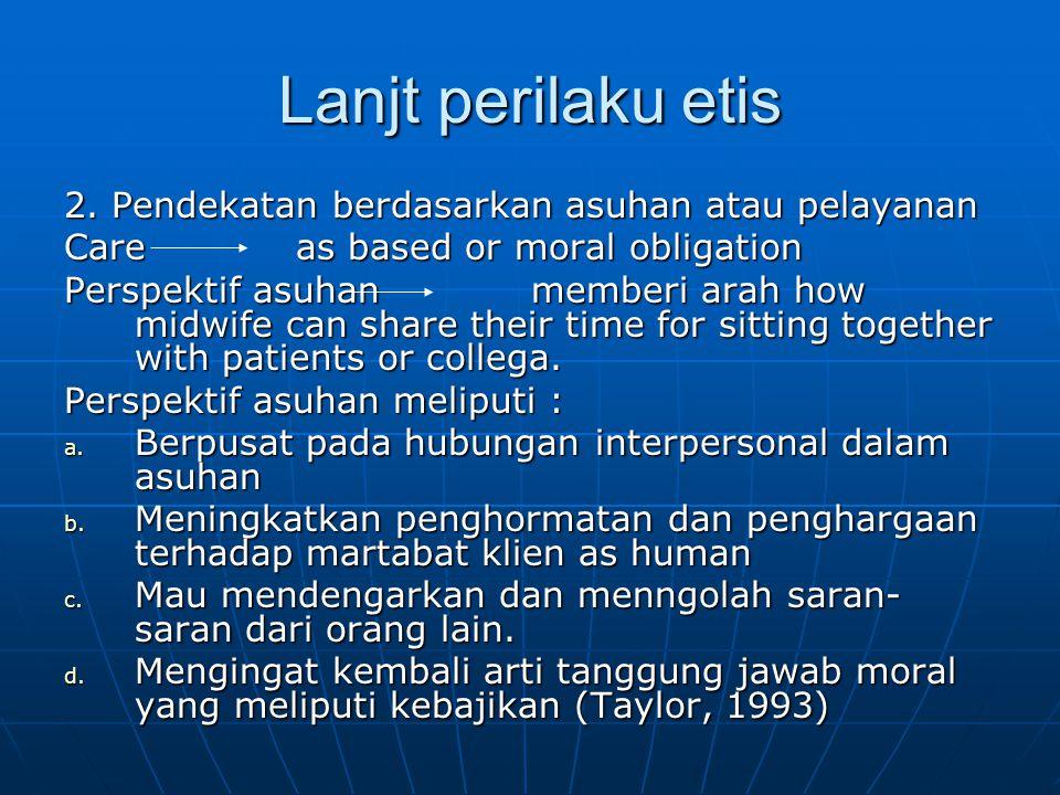 Lanjt perilaku etis 2. Pendekatan berdasarkan asuhan atau pelayanan