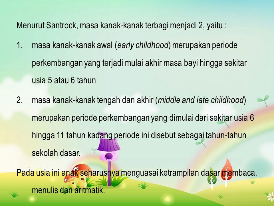 Menurut Santrock, masa kanak-kanak terbagi menjadi 2, yaitu :