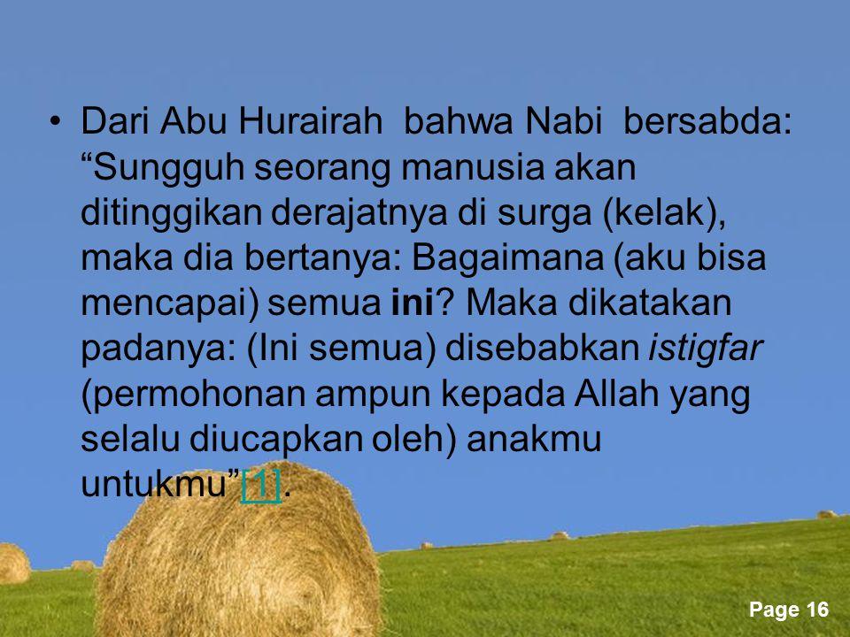 Dari Abu Hurairah bahwa Nabi bersabda: Sungguh seorang manusia akan ditinggikan derajatnya di surga (kelak), maka dia bertanya: Bagaimana (aku bisa mencapai) semua ini.