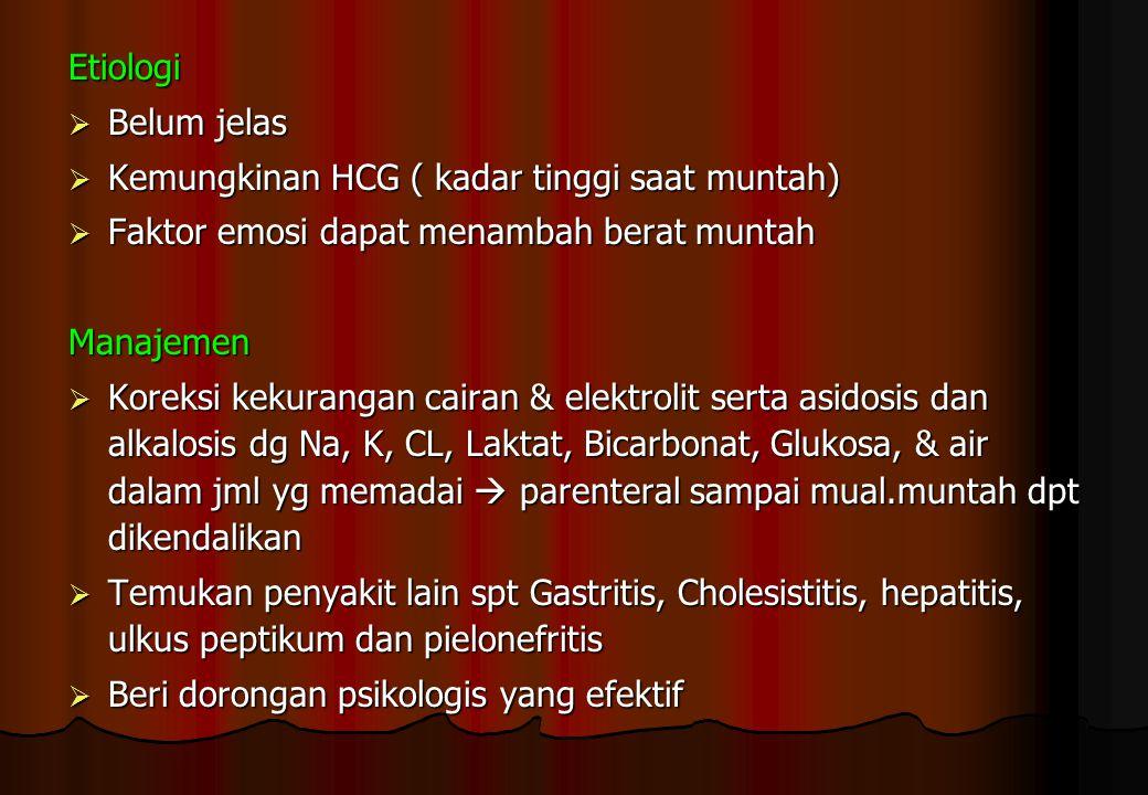 Etiologi Belum jelas. Kemungkinan HCG ( kadar tinggi saat muntah) Faktor emosi dapat menambah berat muntah.