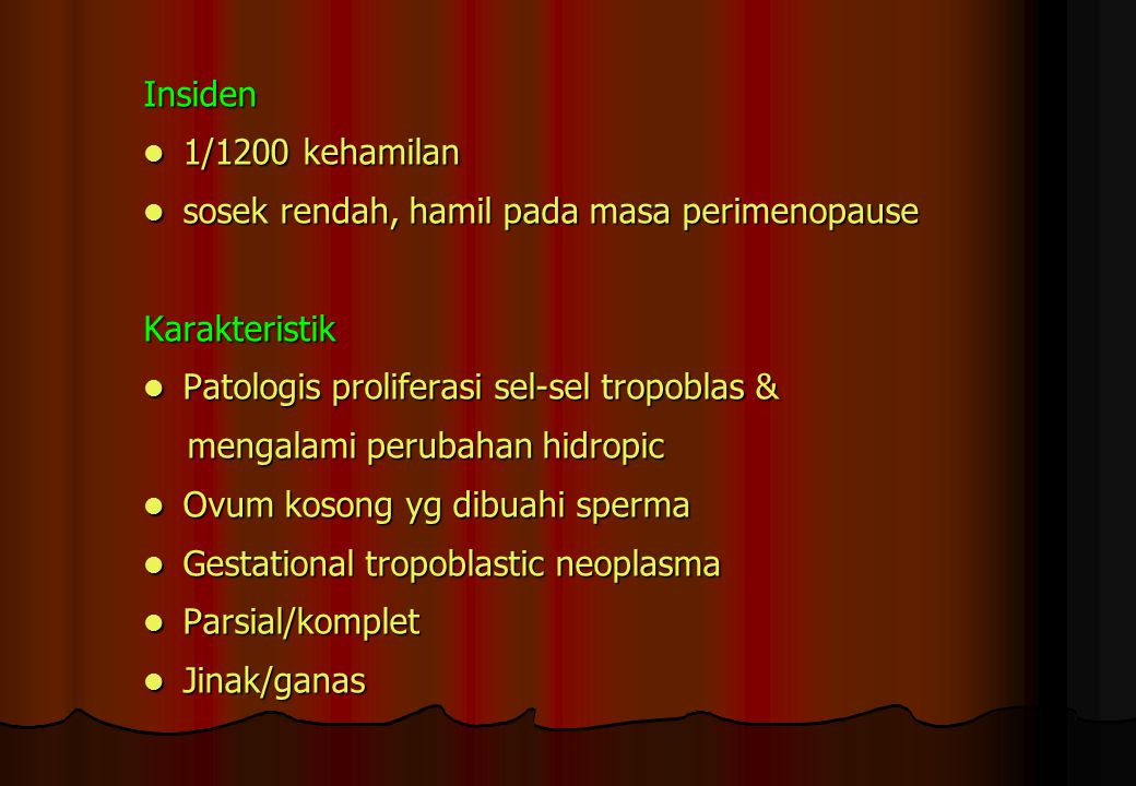 Insiden 1/1200 kehamilan. sosek rendah, hamil pada masa perimenopause. Karakteristik. Patologis proliferasi sel-sel tropoblas &