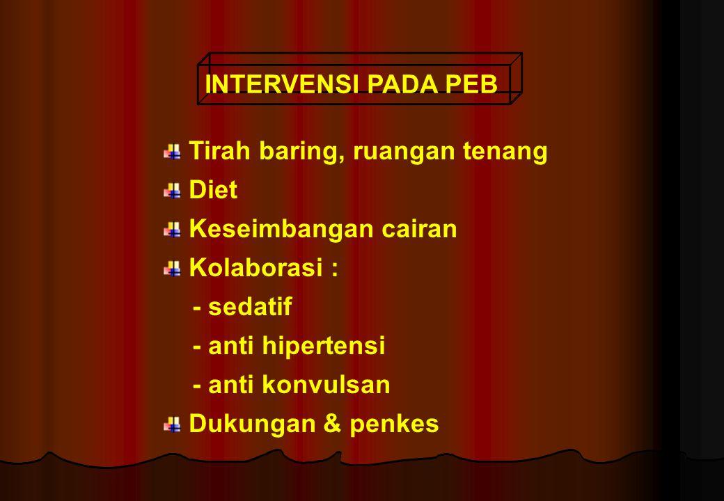 INTERVENSI PADA PEB Tirah baring, ruangan tenang. Diet. Keseimbangan cairan. Kolaborasi : - sedatif.