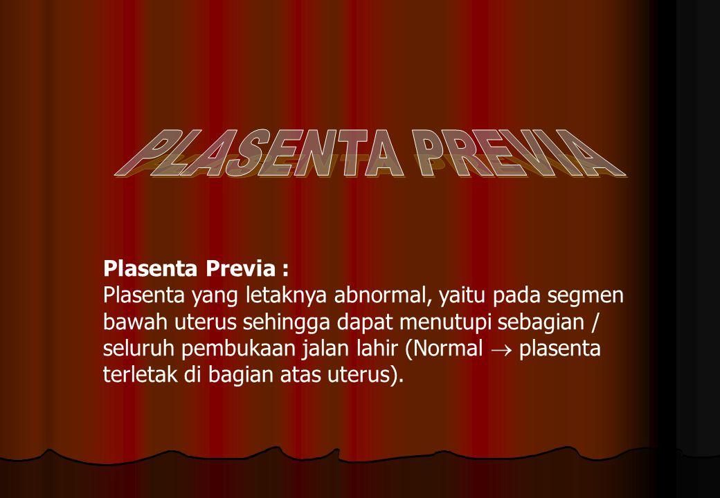PLASENTA PREVIA Plasenta Previa :