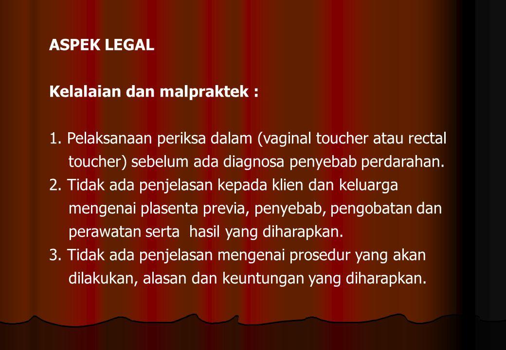 ASPEK LEGAL Kelalaian dan malpraktek : 1. Pelaksanaan periksa dalam (vaginal toucher atau rectal.