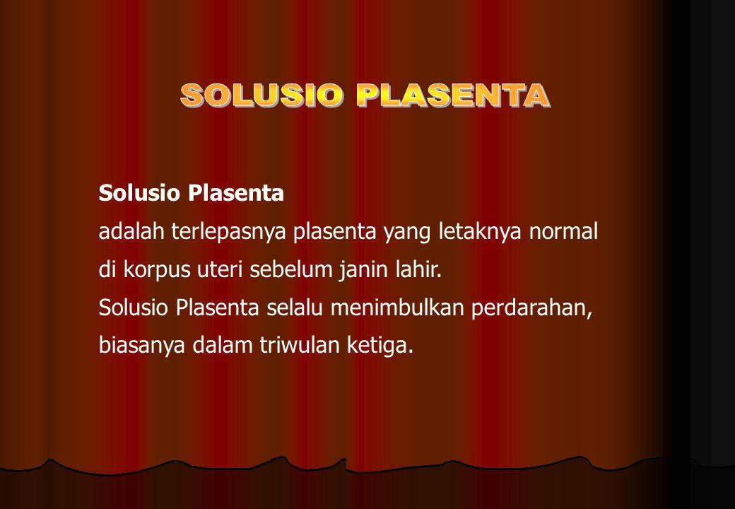 SOLUSIO PLASENTA Solusio Plasenta. adalah terlepasnya plasenta yang letaknya normal. di korpus uteri sebelum janin lahir.