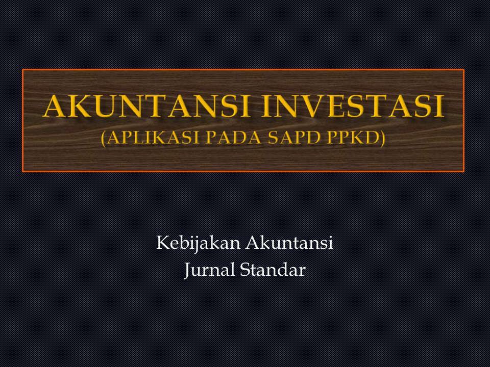 AKUNTANSI INVESTASI (Aplikasi pada SAPD PPKD)
