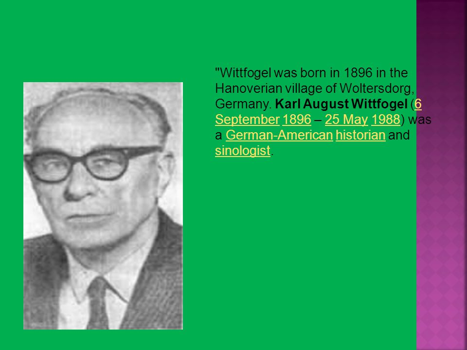Wittfogel was born in 1896 in the Hanoverian village of Woltersdorg, Germany.
