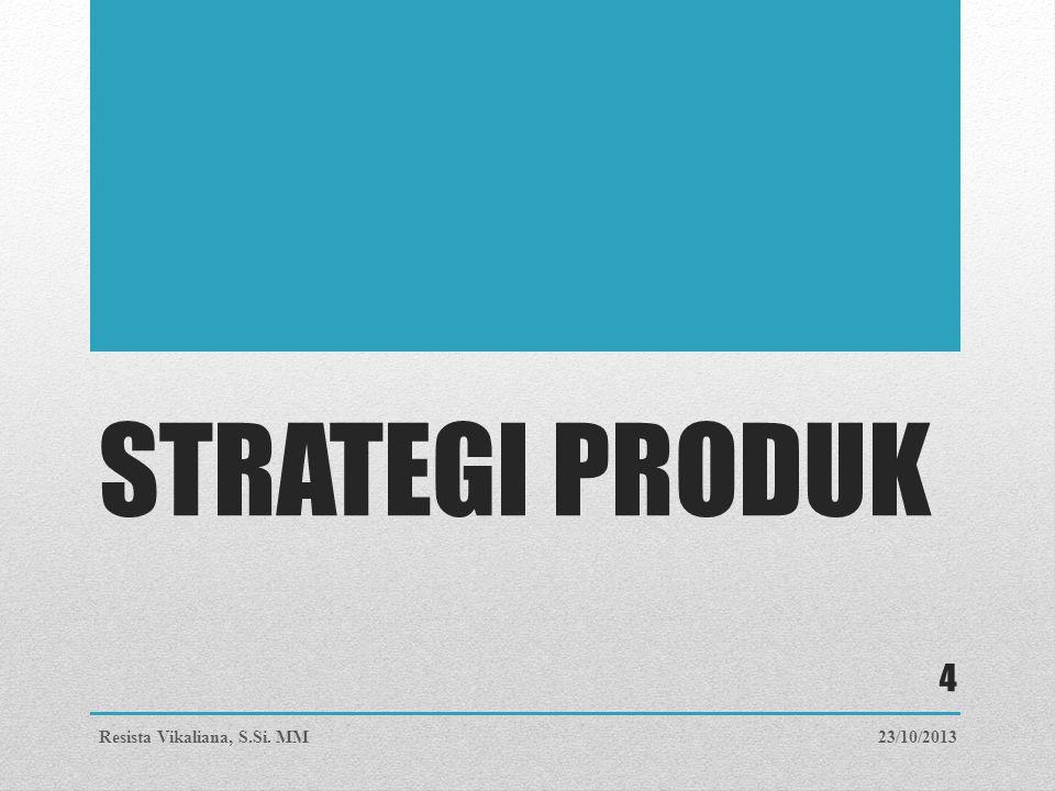STRATEGI PRODUK Resista Vikaliana, S.Si. MM 23/10/2013