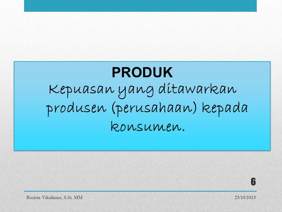Kepuasan yang ditawarkan produsen (perusahaan) kepada konsumen.