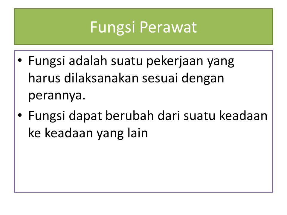 Fungsi Perawat Fungsi adalah suatu pekerjaan yang harus dilaksanakan sesuai dengan perannya.