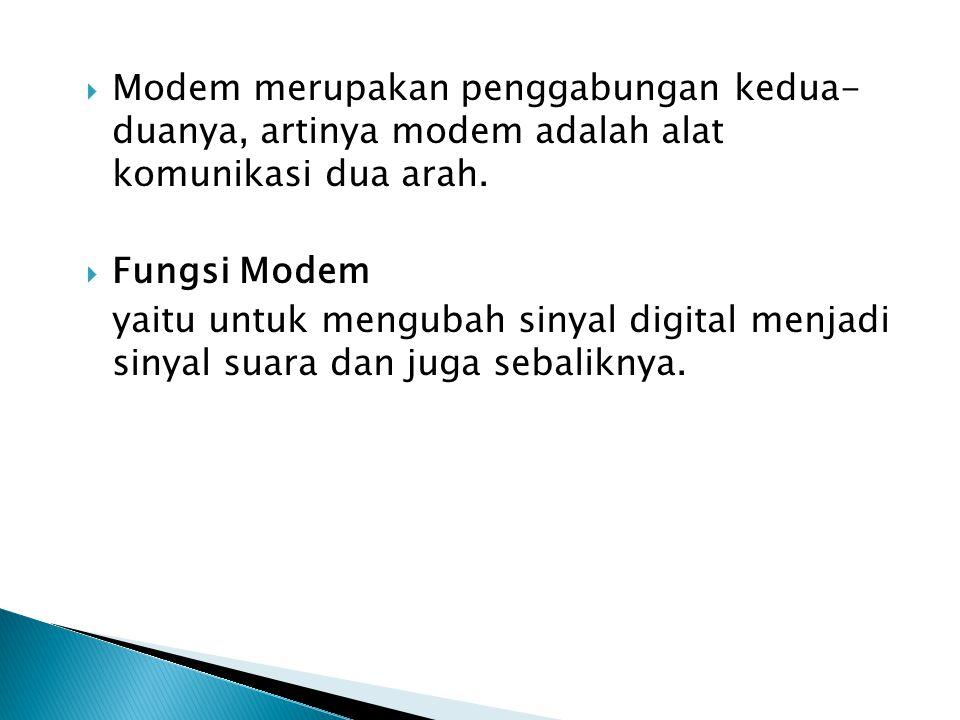 Modem merupakan penggabungan kedua- duanya, artinya modem adalah alat komunikasi dua arah.