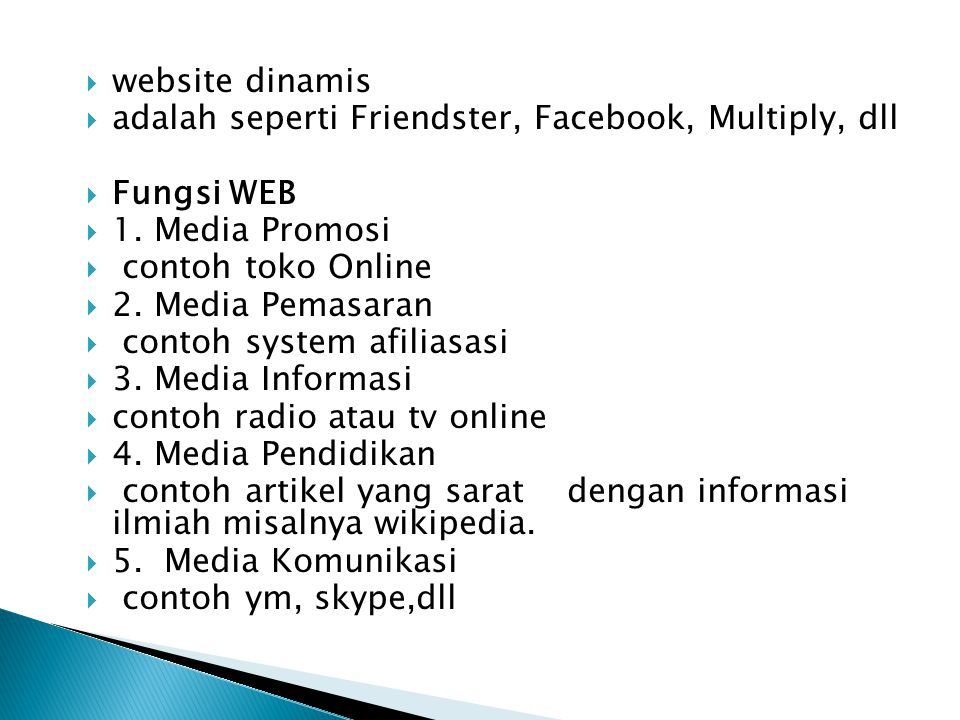 website dinamis adalah seperti Friendster, Facebook, Multiply, dll. Fungsi WEB. 1. Media Promosi.