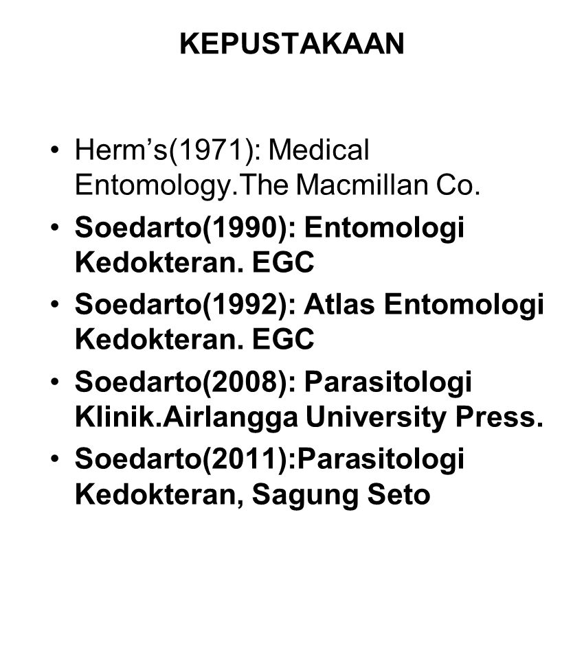 KEPUSTAKAAN Herm's(1971): Medical Entomology.The Macmillan Co. Soedarto(1990): Entomologi Kedokteran. EGC.