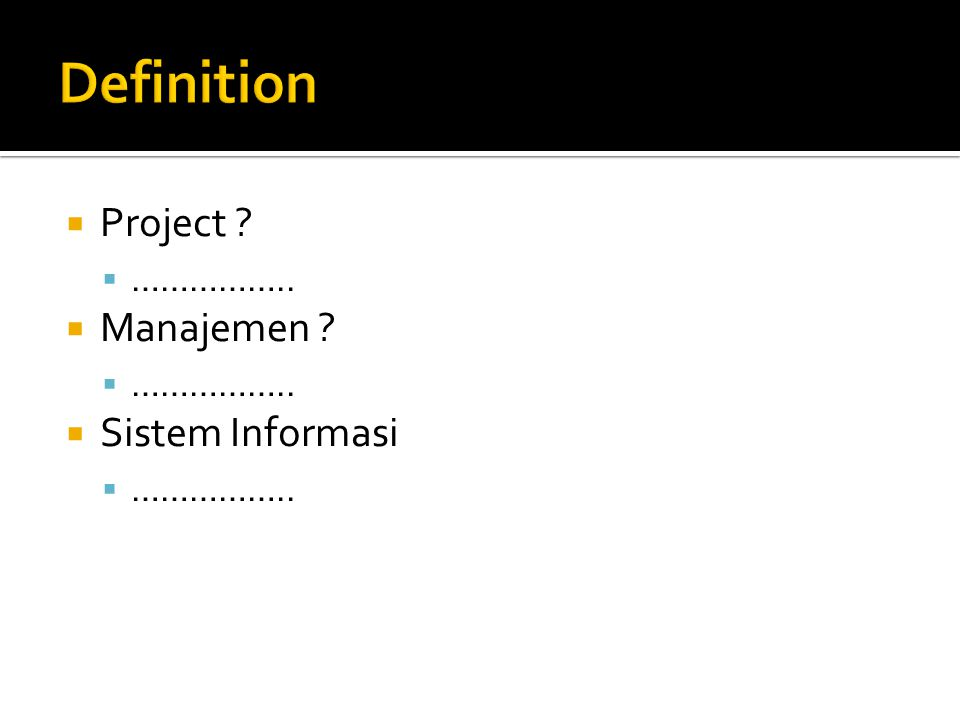 Definition Project …………….. Manajemen Sistem Informasi