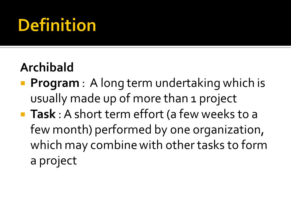 Definition Archibald. Program : A long term undertaking which is usually made up of more than 1 project.