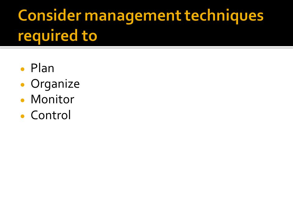 Consider management techniques required to