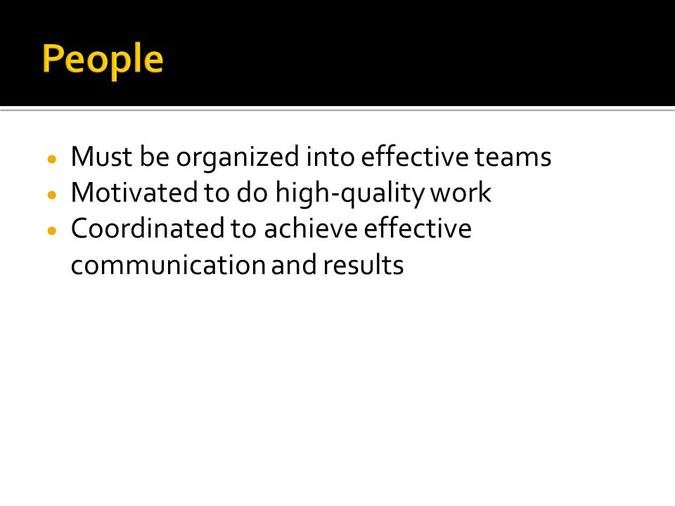 People Must be organized into effective teams