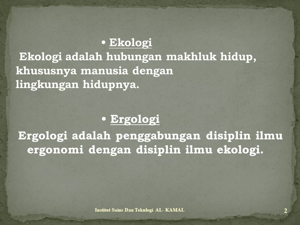 • Ekologi Ekologi adalah hubungan makhluk hidup, khususnya manusia dengan lingkungan hidupnya.