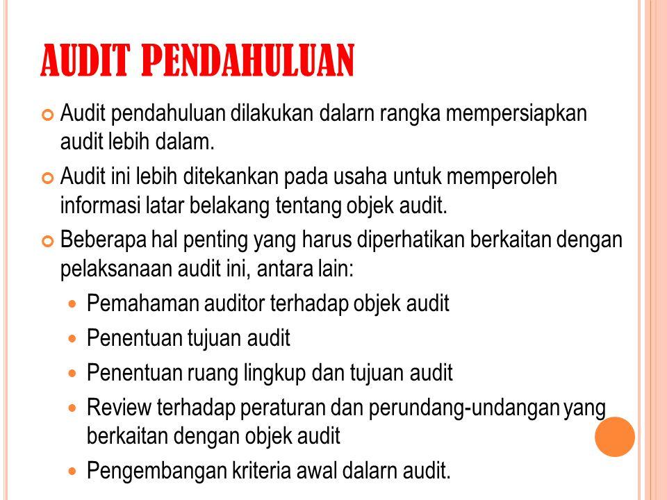 AUDIT PENDAHULUAN Audit pendahuluan dilakukan dalarn rangka mempersiapkan audit lebih dalam.