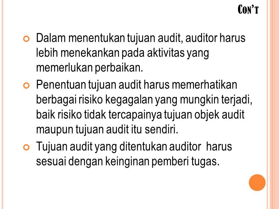 Con't Dalam menentukan tujuan audit, auditor harus lebih menekankan pada aktivitas yang memerlukan perbaikan.
