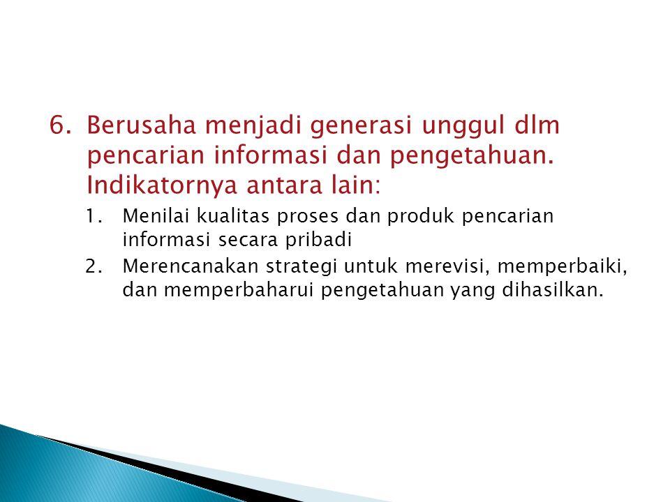 Berusaha menjadi generasi unggul dlm pencarian informasi dan pengetahuan. Indikatornya antara lain: