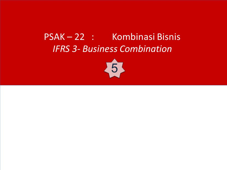 PSAK – 22 : Kombinasi Bisnis IFRS 3- Business Combination