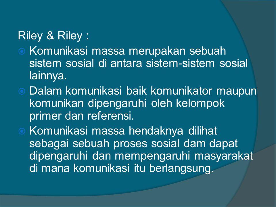 Riley & Riley : Komunikasi massa merupakan sebuah sistem sosial di antara sistem-sistem sosial lainnya.