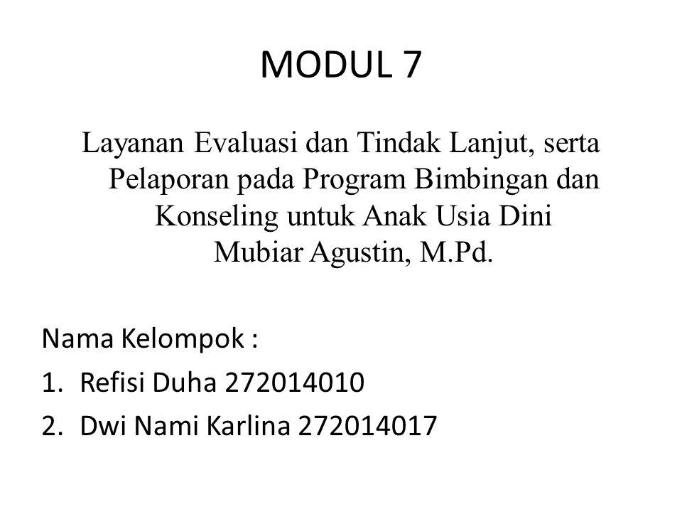 MODUL 7 Layanan Evaluasi dan Tindak Lanjut, serta Pelaporan pada Program Bimbingan dan Konseling untuk Anak Usia Dini Mubiar Agustin, M.Pd.