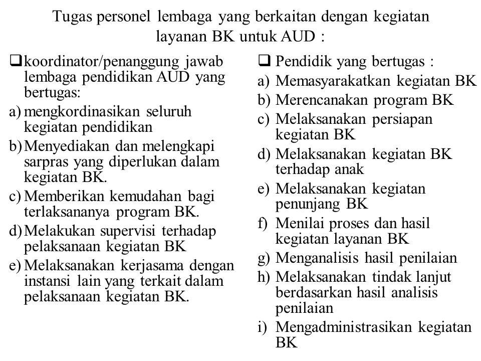 Tugas personel lembaga yang berkaitan dengan kegiatan layanan BK untuk AUD :