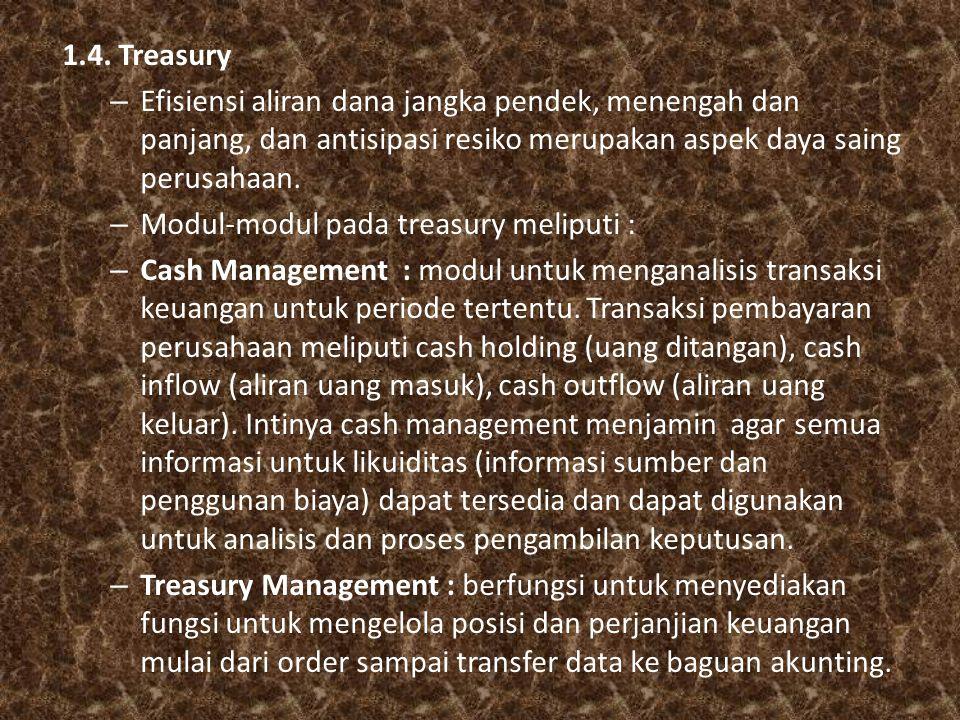 1.4. Treasury Efisiensi aliran dana jangka pendek, menengah dan panjang, dan antisipasi resiko merupakan aspek daya saing perusahaan.
