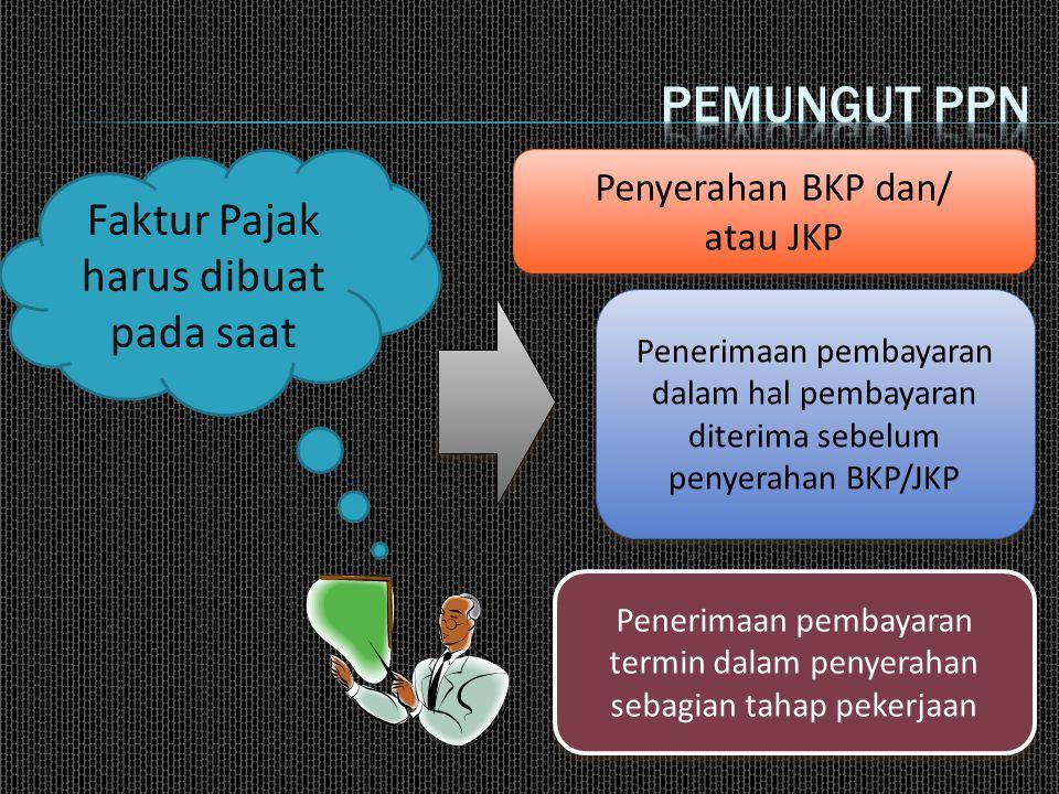 Pemungut ppn Faktur Pajak harus dibuat pada saat Penyerahan BKP dan/