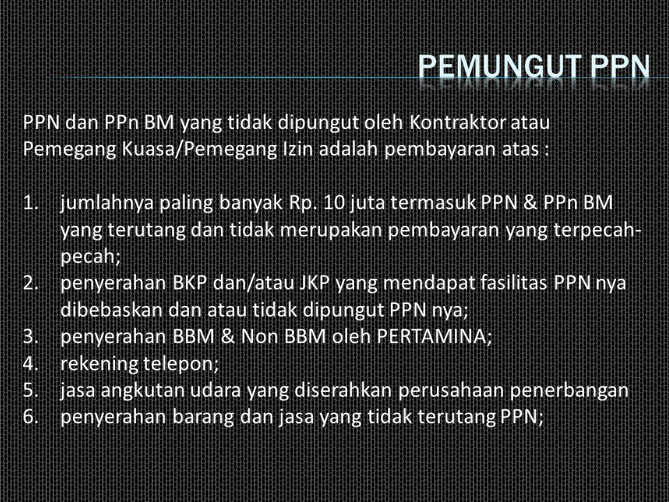 Pemungut ppn PPN dan PPn BM yang tidak dipungut oleh Kontraktor atau Pemegang Kuasa/Pemegang Izin adalah pembayaran atas :